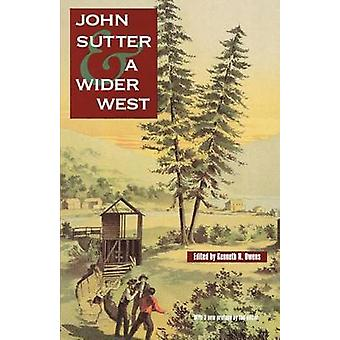 John Sutter and a Wider West by Owens & Kenneth N.