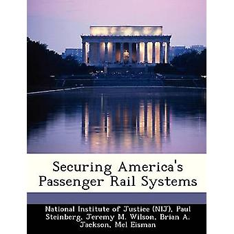 Securing Americas Passenger Rail Systems by National Institute of Justice NIJ