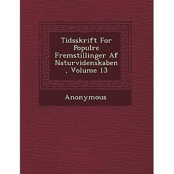 Tidsskrift for Popul Re Fremstillinger AF Naturvidenskaben Volume 13 by Anonymous