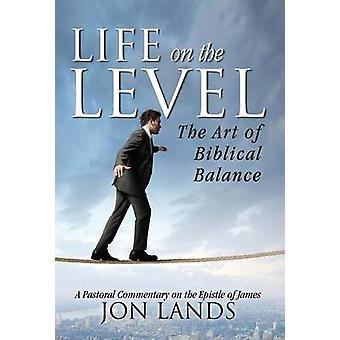 Leven op het niveau van de kunst van het bijbelse Balance door Lands & Jonathan E.