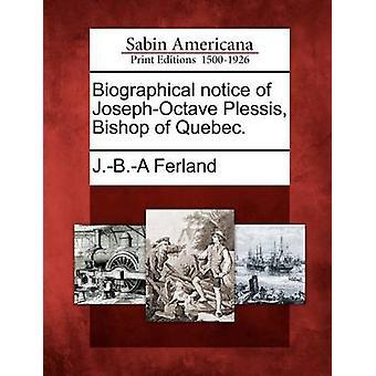 Biografiske meddelelse af JosephOctave Plessis biskop i Quebec. af Ferland & J.B.A