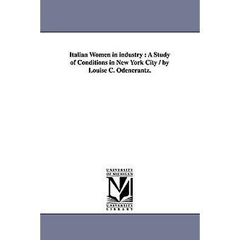 Italienska kvinnor i industrin en studie av villkor i New York City av Louise C. Odencrantz. av Odencrantz & Louise Christine
