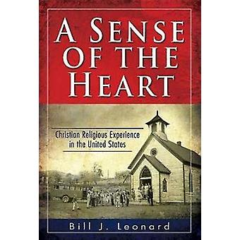 A Sense of the Heart Christian Religious Experience in the United States by Leonard & Bill J.