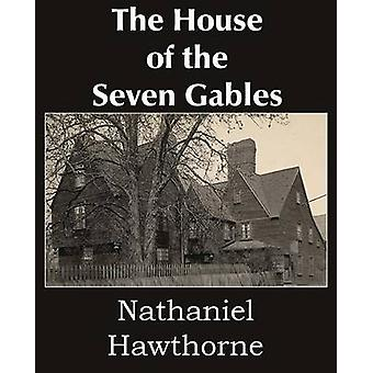 The House of the Seven Gables by Hawthorne & Nathaniel