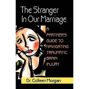 L'étranger dans notre mariage, un Guide de partenaires dans le traumatisme crânien par Morgan & Colleen