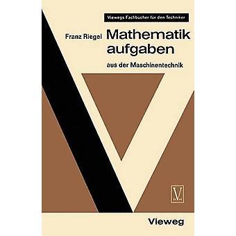 Mathematikaufgaben  aus der Maschinentechnik by Riegel & Franz