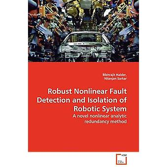 Robust Nonlinear Fault Detection and Isolation of Robotic System by Halder & Bibhrajit