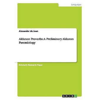 Aklanon Proverbs A Preliminary Aklanon Paremiology by de Juan & Alexander