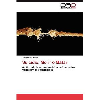 Matar Morir di suicidio O di Gil Gimeno & Javier