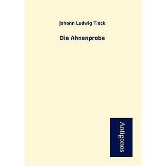 Die Ahnenprobe by Tieck & Johann Ludwig