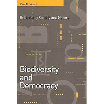 Biodiversity and Democracy - Rethinking Nature and Society by Paul M.