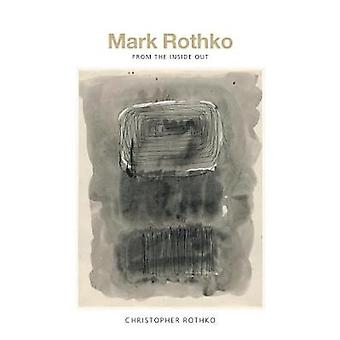 Mark Rothko - From the Inside Out by Mark Rothko - From the Inside Out