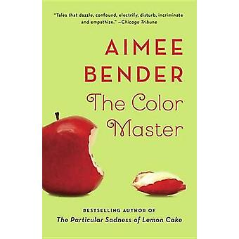 The Color Master by Aimee Bender - 9780307744197 Book