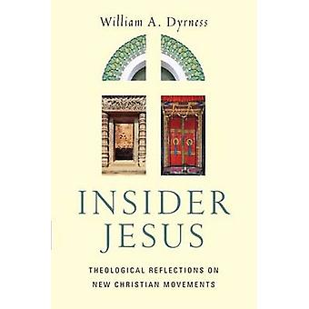 Insider Jesus - Theological Reflections on New Christian Movements by