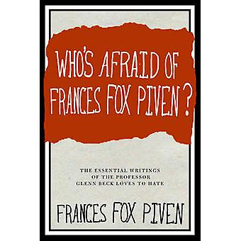 Who's Afraid of Frances Fox Piven - The Essential Writings of the Prof
