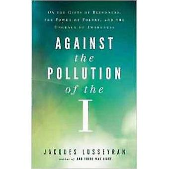 Against the Pollution of the I - On the Gifts of Blindness - the Power