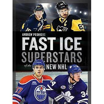 Fast Ice - Superstars of the New NHL by Andrew Podnieks - 978177041429