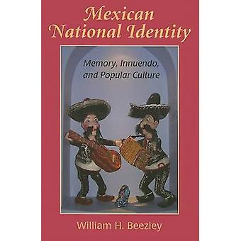 Mexican National Identity - Memory - Innuendo - and Popular Culture by