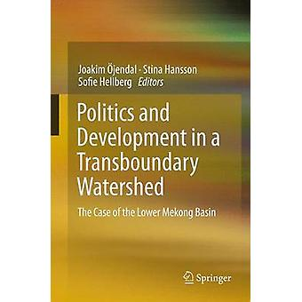 Politics and Development in a Transboundary Watershed  The Case of the Lower Mekong Basin by jendal & Joakim
