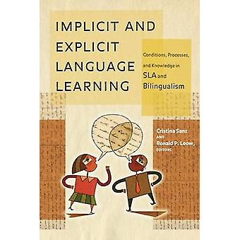 Implicit and Explicit Language Learning Conditions Processes and Knowledge in SLA and Bilingualism by Sanz & Cristina