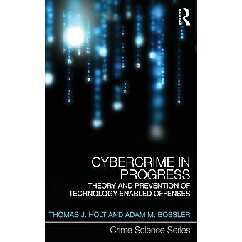 Cybercrime in Progress: Theory and prevention of technology-enabled offenses (Crime Science Series) (Hardcover) by Holt Thomas J. Bossler Adam M.
