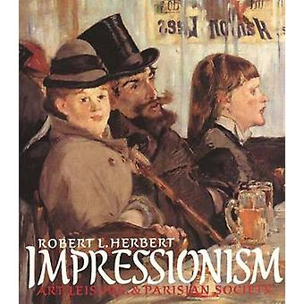 Impressionism - Art - Leisure and Parisian Society (New edition) by Ro