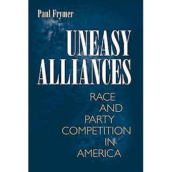 Uneasy Alliances - Race and Party Competition in America (Revised edit