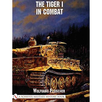 The Tiger I in Combat by Wolfgang Fleischer - 9780764312717 Book