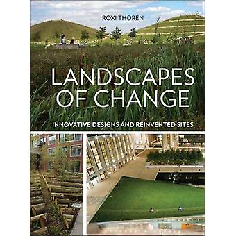 Landscapes of Change - Innovative Designs and Reinvented Sites by Roxi