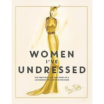 Women I've Undressed - The Fabulous Life and Times of a Legendary Holl