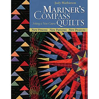 Mariner's Compass Quilts - Setting a New Course - New Process - New Pa