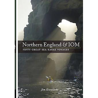 Northern England & IOM - Fifty Great Sea Kayak Voyages by Jim Krawiec