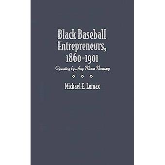Black Baseball Entrepreneurs - 1860-1901 - Operating by Any Means Nece