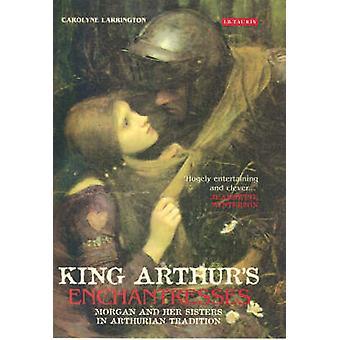 Enchanteresses du roi Arthur - Morgan et ses sœurs en Trad arthurienne