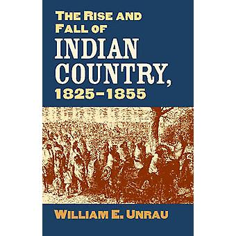 The Rise and Fall of Indian Country - 1825-1855 by William E. Unrau -