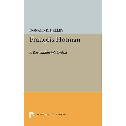 Francois Hotman  A Revolutionary&s Ordeal (Princeton Legacy Library)