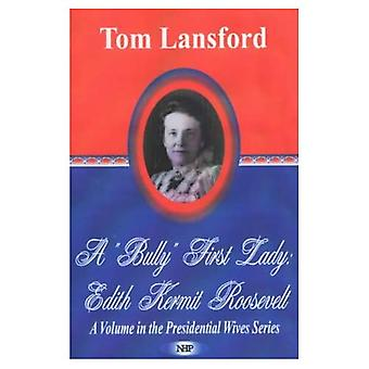 """A """"Bully"""" First Lady: Edith Kermit Roosevelt"""