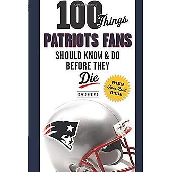 100 Things Patriots Fans Should Know & Do Before They Die (100 Things...Fans Should Know)