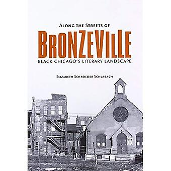 Along the Streets of Bronzeville: Black Chicago's� Literary Landscape (New Black Studies Series)