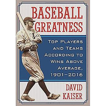 Baseball Greatness: Top Players and Teams According� to Wins Above Average, 1901-2017