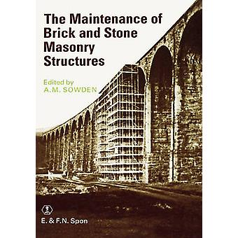 The Maintenance of Brick and Stone Masonry Structures by Sowden & A. M.