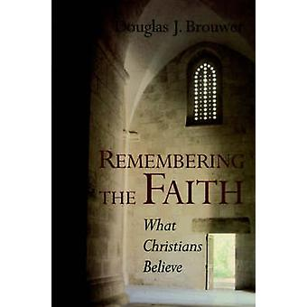 Remembering the Faith What Christians Believe by Brouwer & Douglas J.