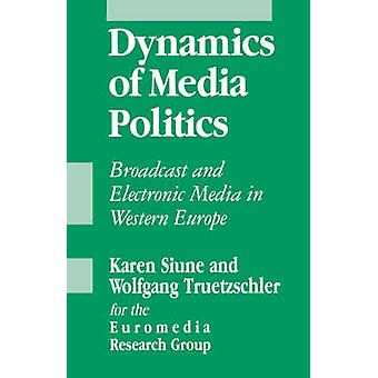 Dynamics of Media Politics Broadcast and Electronic Media in Western Europe by Euromedia Research Group