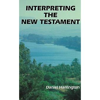 Interpreting the New Testament by Harrington & Daniel J.