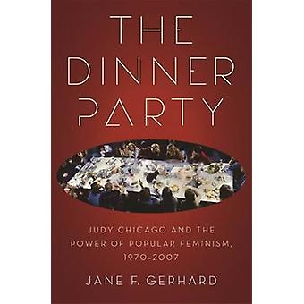 The Dinner Party Judy Chicago and the Power of Popular Feminism 19702007 by Gerhard & Jane F.
