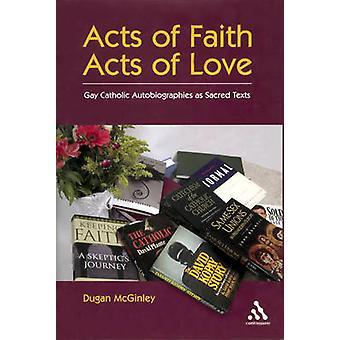 Akte des Glaubens Taten der Liebe Gay katholische Autobiografien als heilige Texte von McGinley & Dugan