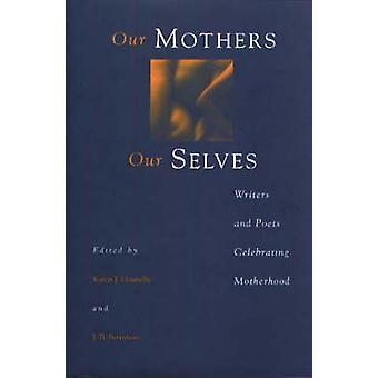 Our Mothers Our Selves Writers and Poets Celebrating Motherhood by Daley & Aleta M.