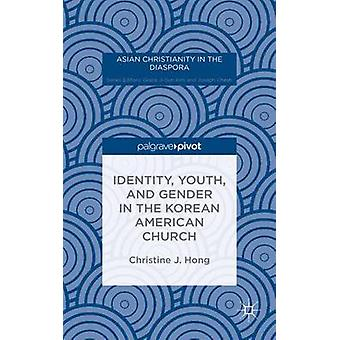 Identity Youth and Gender in the Korean American Church by Hong & Christine J.