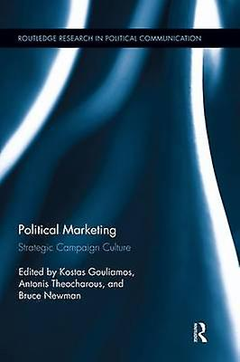 Political Marketing  Strategic Campaign Culture by Gouliamos & Kostas