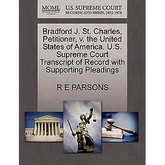 Bradford J. St. Charles Petitioner v. the United States of America. U.S. Supreme Court Transcript of Record with Supporting Pleadings by PARSONS & R E